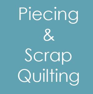 Piecing / Scrap Quilting
